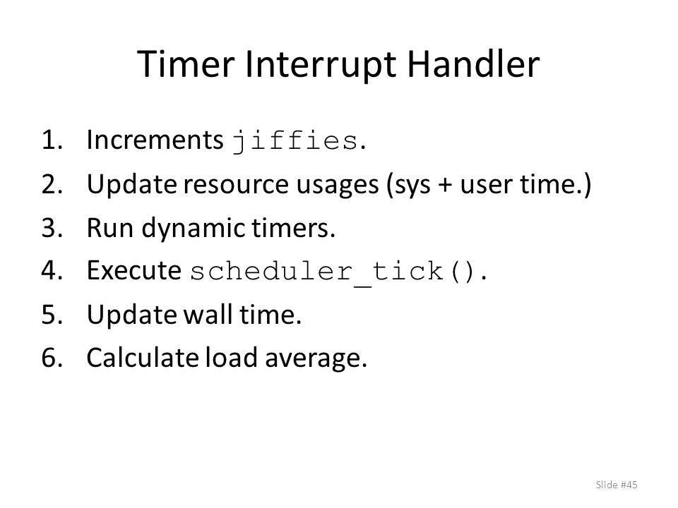 Timer Interrupt Handler 1.Increments jiffies.