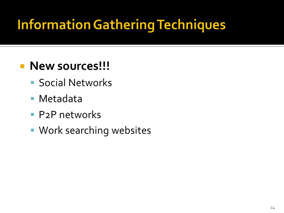  New sources!!!  Social Networks  Metadata  P2P networks  Work searching websites 14