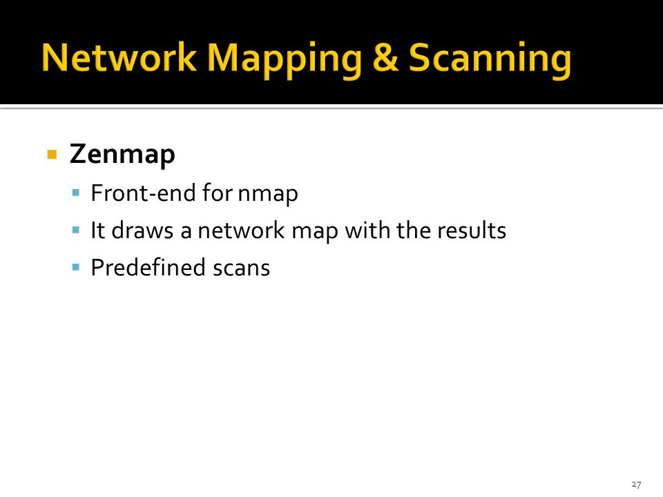  Zenmap  Front-end for nmap  It draws a network map with the results  Predefined scans 27