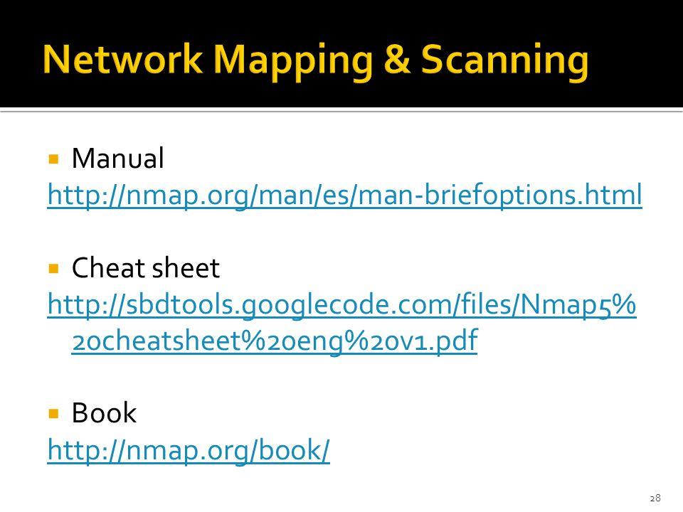  Manual http://nmap.org/man/es/man-briefoptions.html  Cheat sheet http://sbdtools.googlecode.com/files/Nmap5% 20cheatsheet%20eng%20v1.pdf  Book http://nmap.org/book/ 28