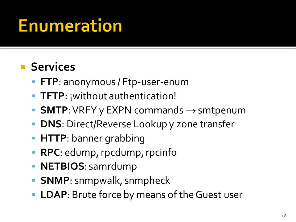  Services  FTP: anonymous / Ftp-user-enum  TFTP: ¡without authentication.