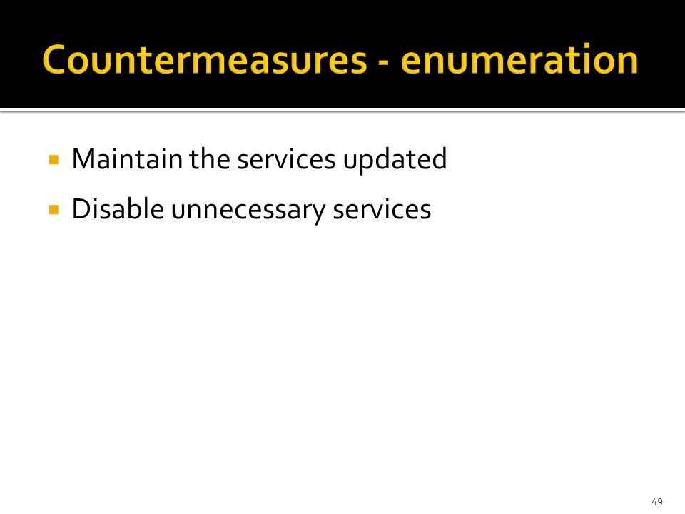  Maintain the services updated  Disable unnecessary services 49