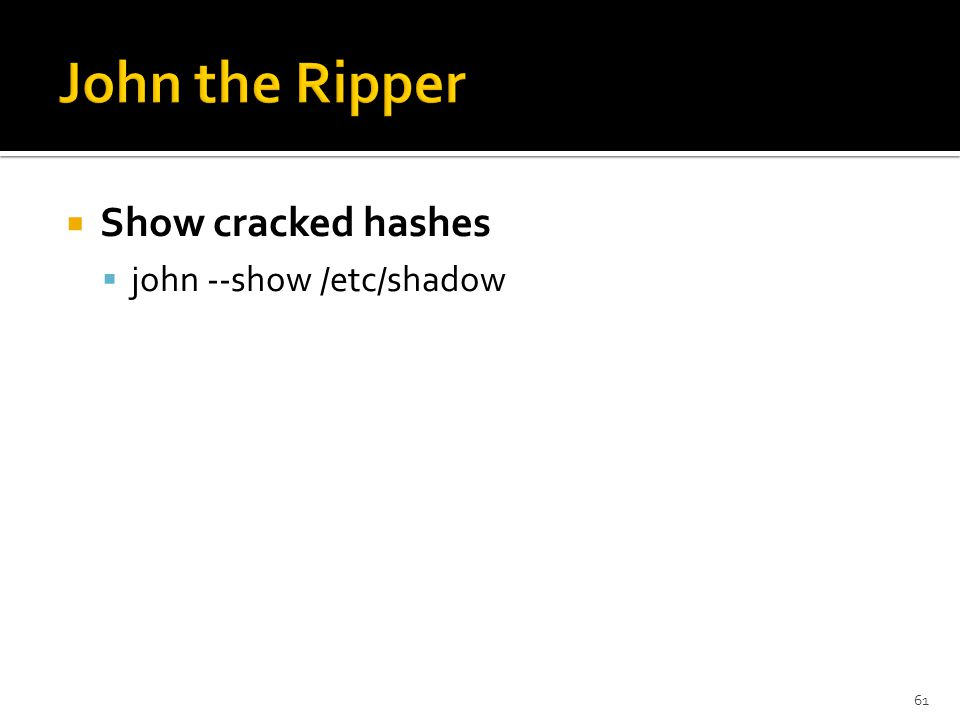  Show cracked hashes  john --show /etc/shadow 61
