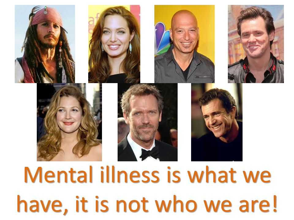 Mental illness is what we have, it is not who we are!