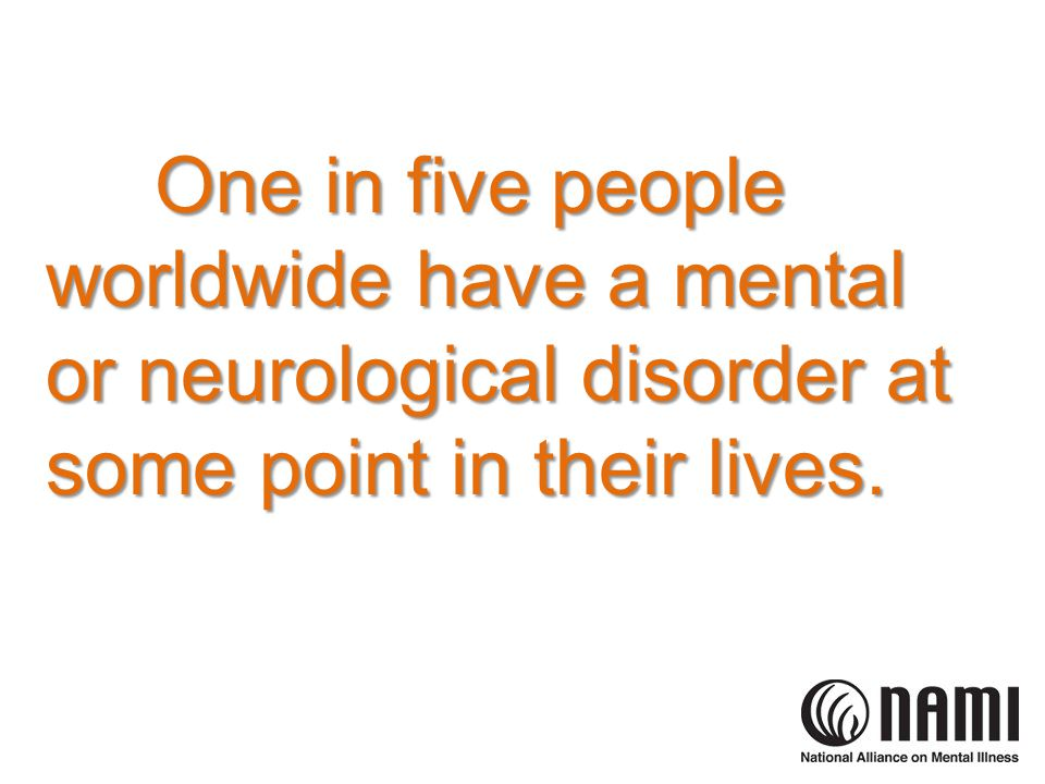 450 million people currently suffer from mental illness placing mental illness among the leading causes of ill-health and disability worldwide.