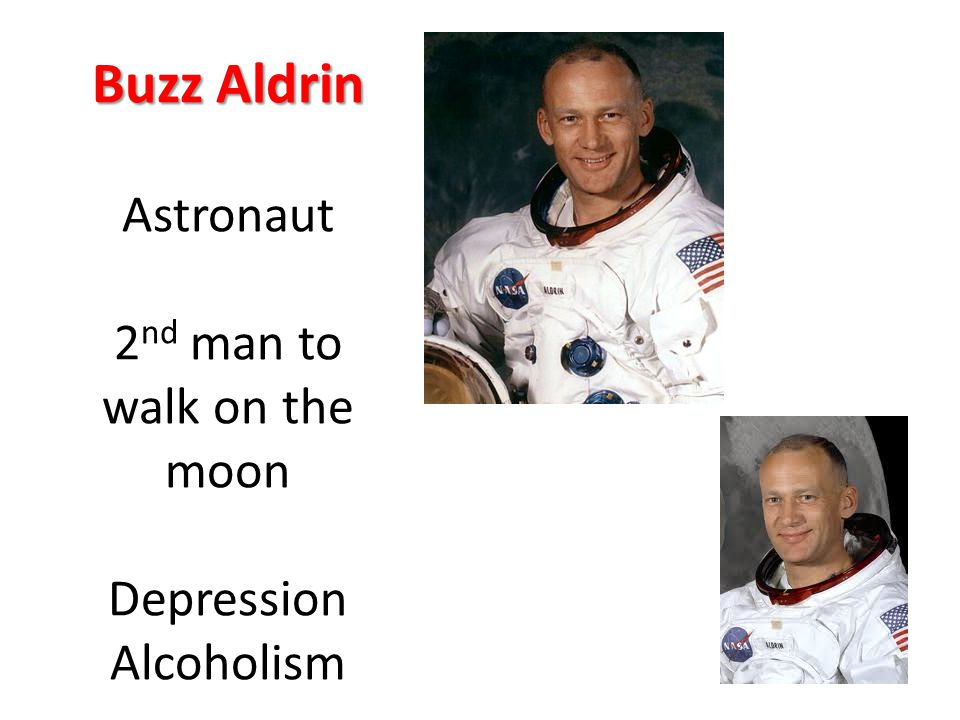 Buzz Aldrin Buzz Aldrin Astronaut 2 nd man to walk on the moon Depression Alcoholism