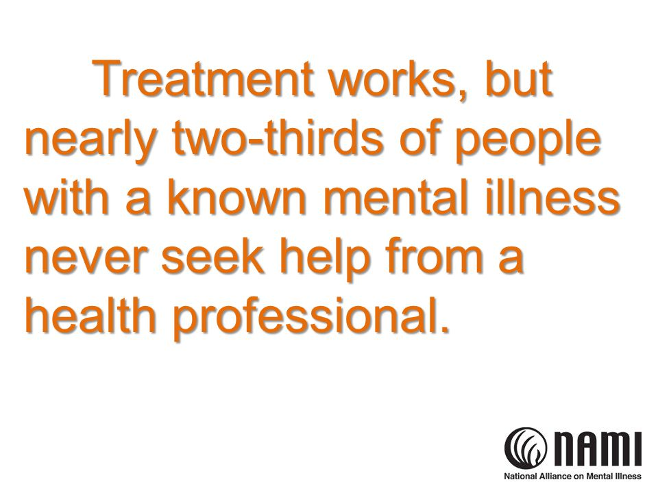 Treatment works, but nearly two-thirds of people with a known mental illness never seek help from a health professional.