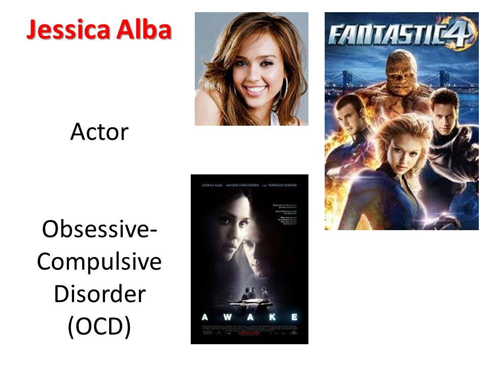 Jessica Alba Actor Obsessive- Compulsive Disorder (OCD)