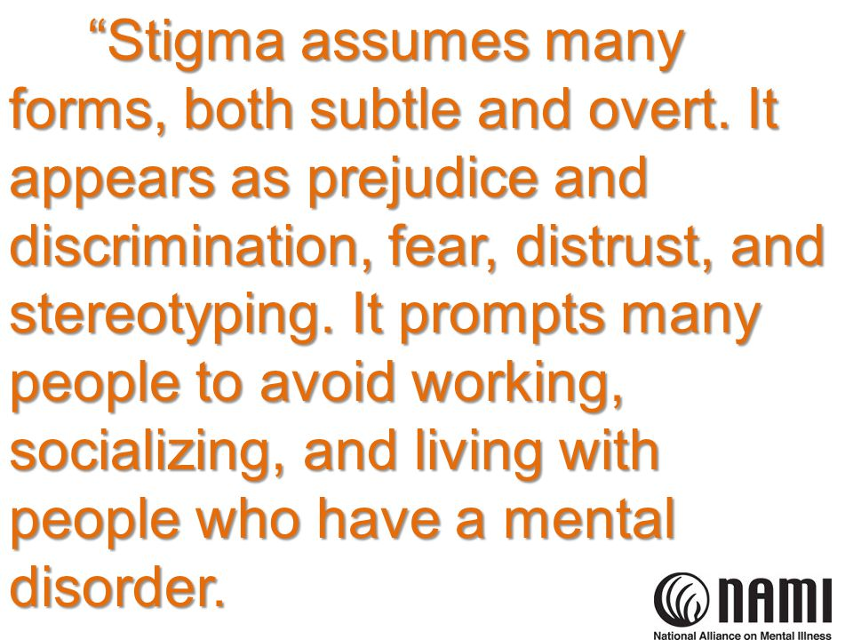 Stigma assumes many forms, both subtle and overt.
