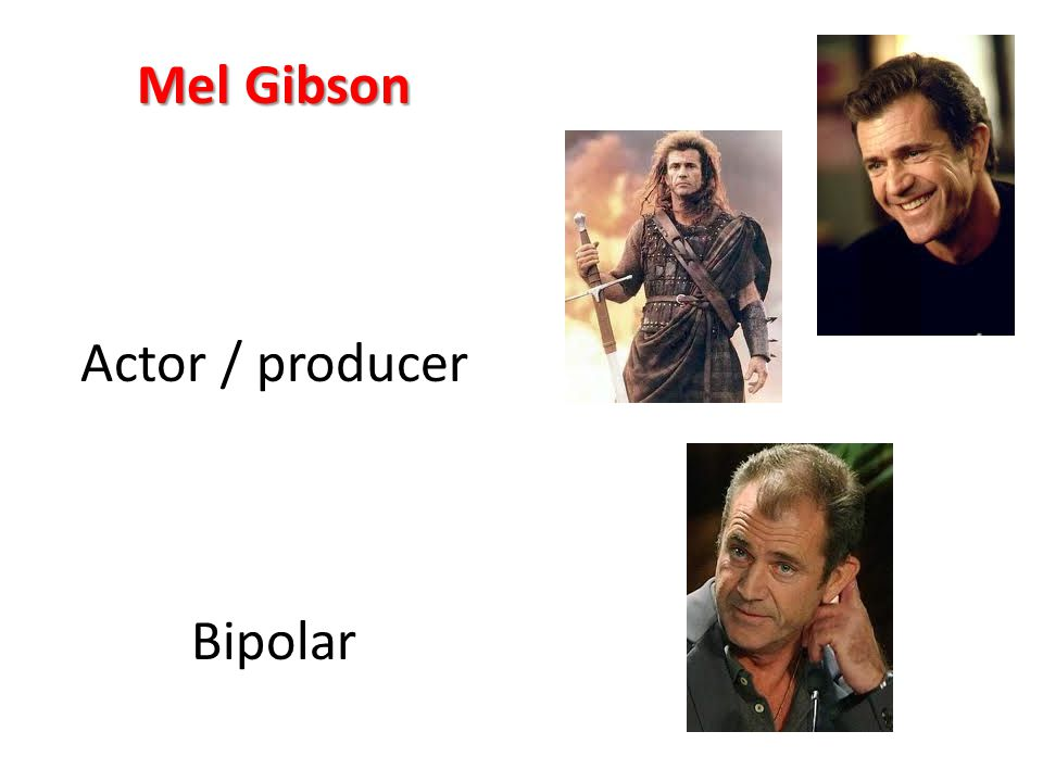 Mel Gibson Actor / producer Bipolar