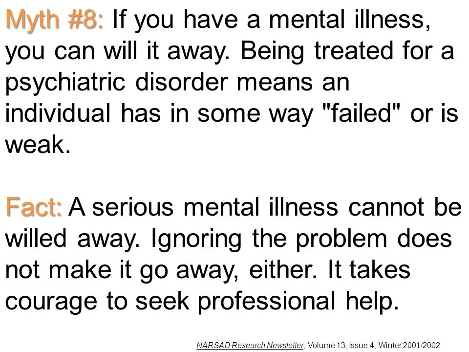 Myth #8: Myth #8: If you have a mental illness, you can will it away.