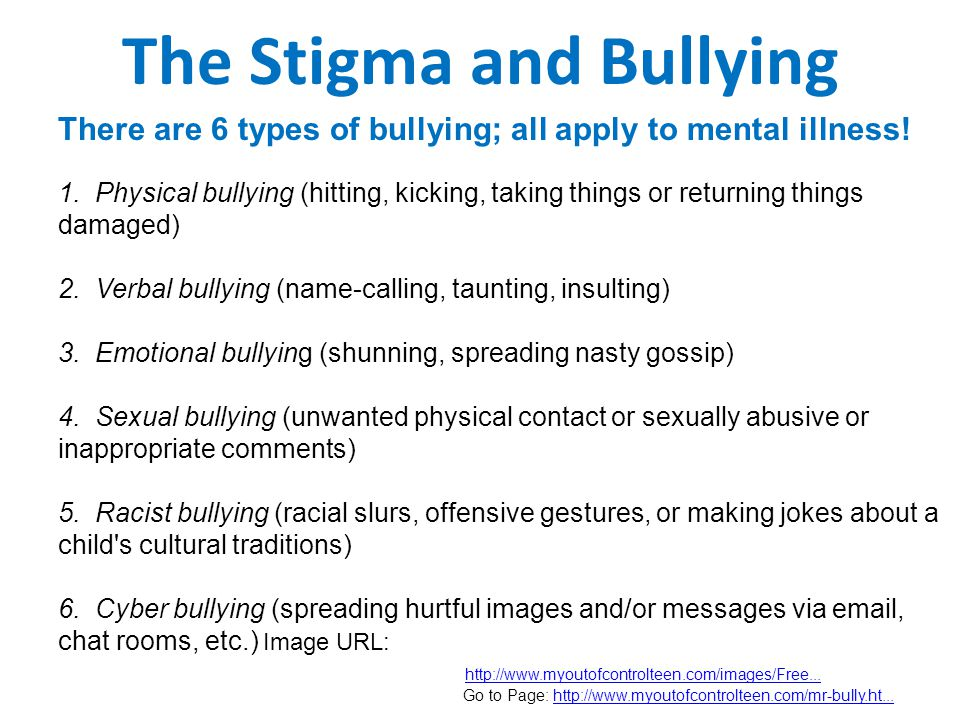 The Stigma and Bullying There are 6 types of bullying; all apply to mental illness.