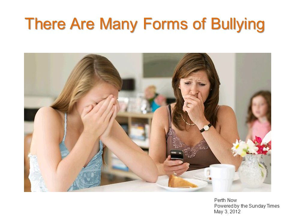 Perth Now Powered by the Sunday Times May 3, 2012 There Are Many Forms of Bullying
