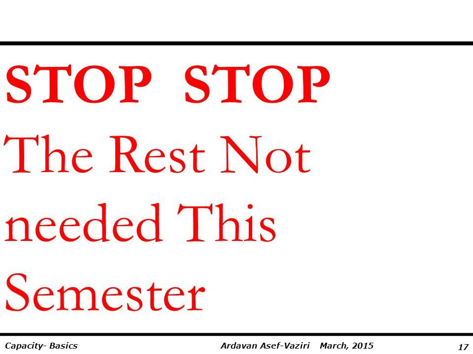 17 Ardavan Asef-Vaziri March, 2015Capacity- Basics STOP The Rest Not needed This Semester