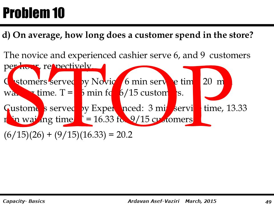 49 Ardavan Asef-Vaziri March, 2015Capacity- Basics d) On average, how long does a customer spend in the store? Problem 10 The novice and experienced c