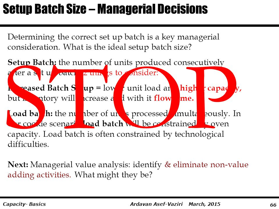 66 Ardavan Asef-Vaziri March, 2015Capacity- Basics Determining the correct set up batch is a key managerial consideration. What is the ideal setup bat