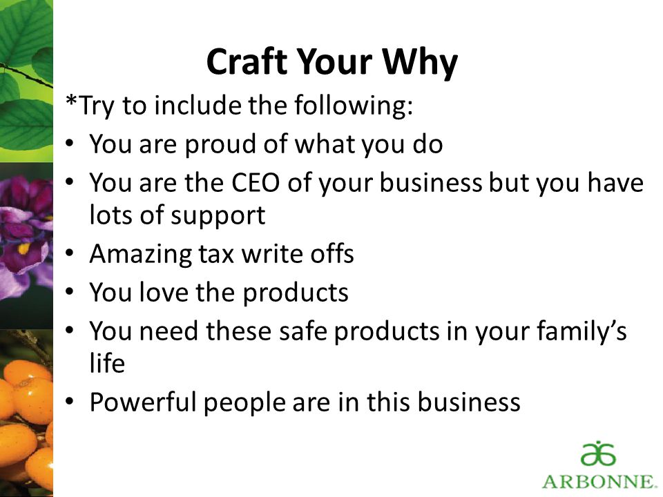 Craft Your Why *Try to include the following: You are proud of what you do You are the CEO of your business but you have lots of support Amazing tax w