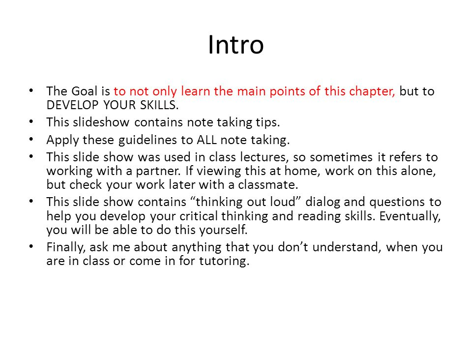 Intro The Goal is to not only learn the main points of this chapter, but to DEVELOP YOUR SKILLS. This slideshow contains note taking tips. Apply these