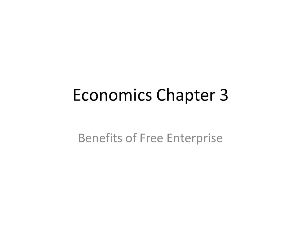 Economics Chapter 3 Benefits of Free Enterprise