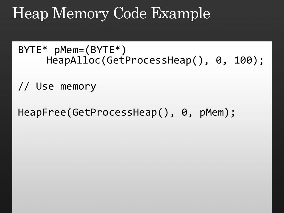 BYTE* pMem=(BYTE*) HeapAlloc(GetProcessHeap(), 0, 100); // Use memory HeapFree(GetProcessHeap(), 0, pMem);