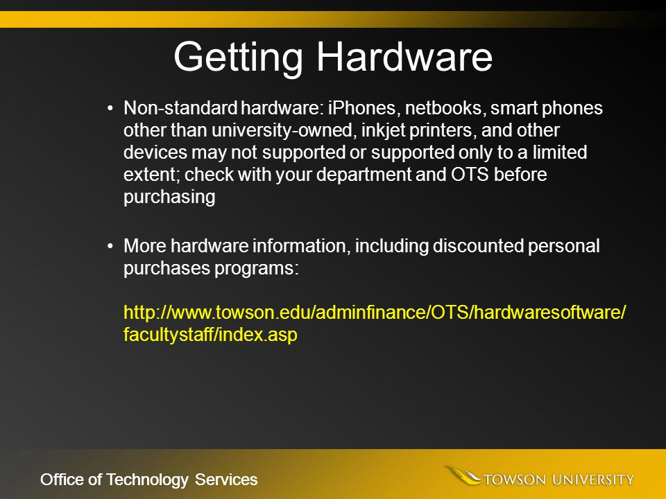 Office of Technology Services Non-standard hardware: iPhones, netbooks, smart phones other than university-owned, inkjet printers, and other devices m