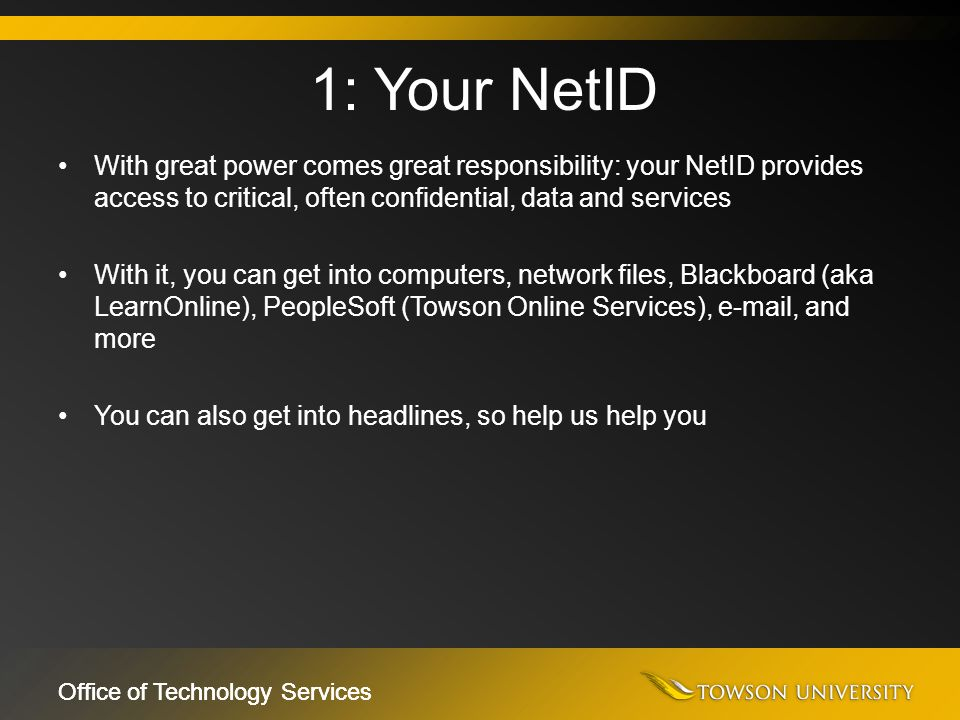 Office of Technology Services With great power comes great responsibility: your NetID provides access to critical, often confidential, data and servic