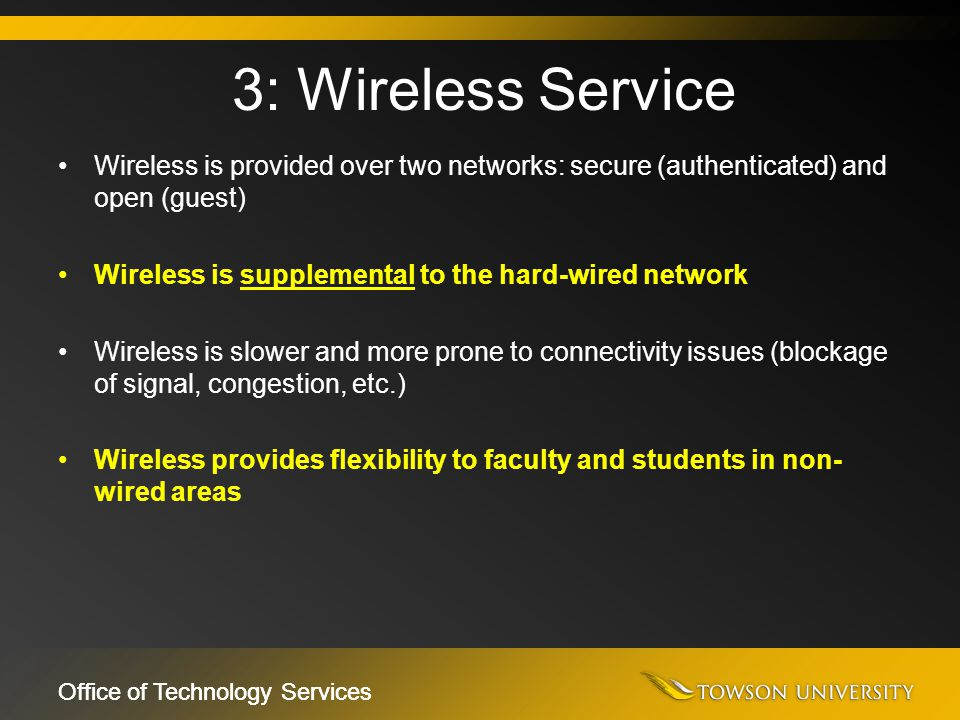 Office of Technology Services Wireless is provided over two networks: secure (authenticated) and open (guest) Wireless is supplemental to the hard-wir