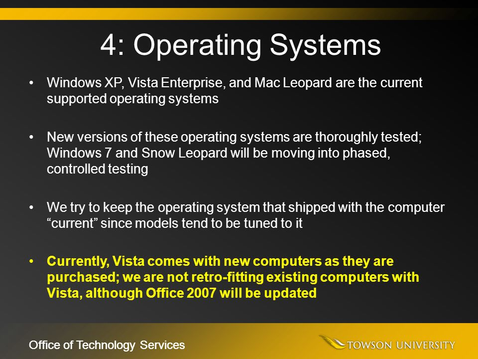Office of Technology Services Windows XP, Vista Enterprise, and Mac Leopard are the current supported operating systems New versions of these operatin