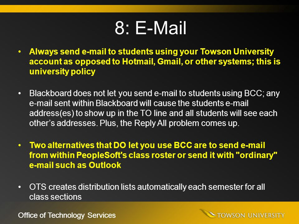 Office of Technology Services Always send e-mail to students using your Towson University account as opposed to Hotmail, Gmail, or other systems; this