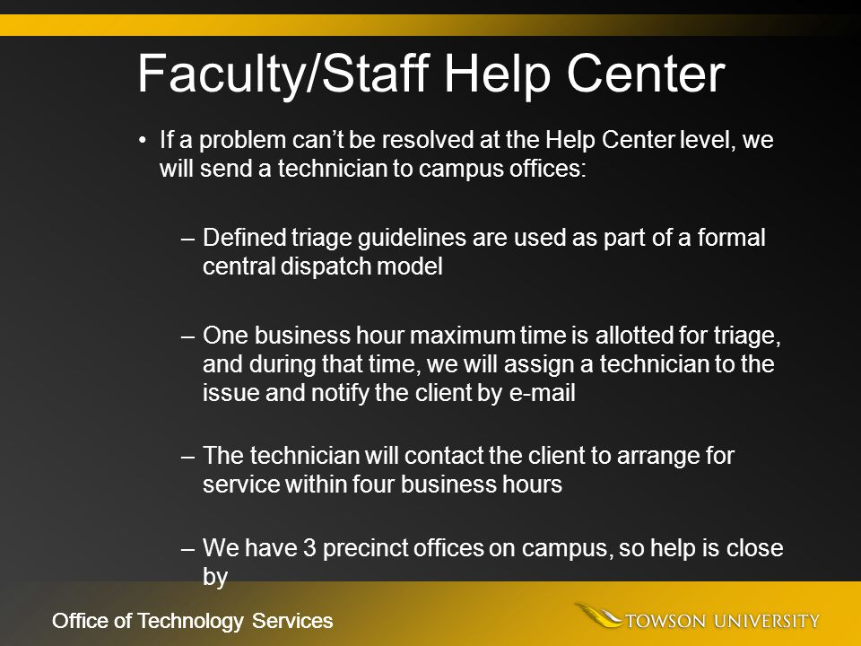 Office of Technology Services If a problem can't be resolved at the Help Center level, we will send a technician to campus offices: –Defined triage gu