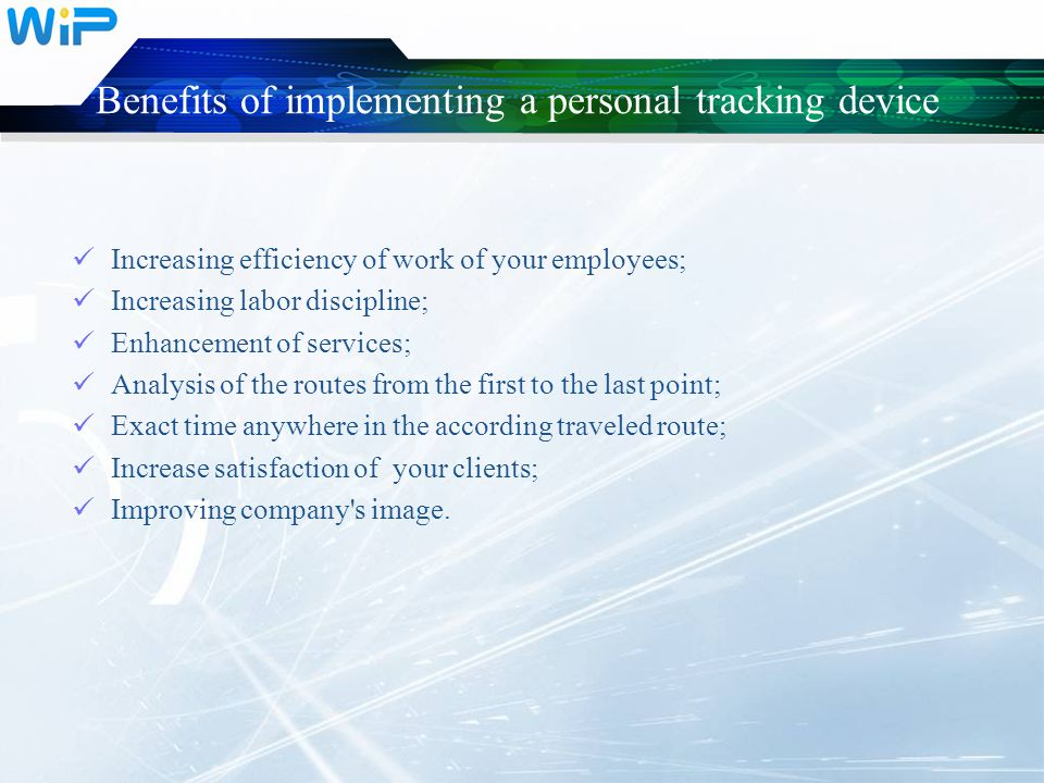 Benefits of implementing a personal tracking device Increasing efficiency of work of your employees; Increasing labor discipline; Enhancement of servi