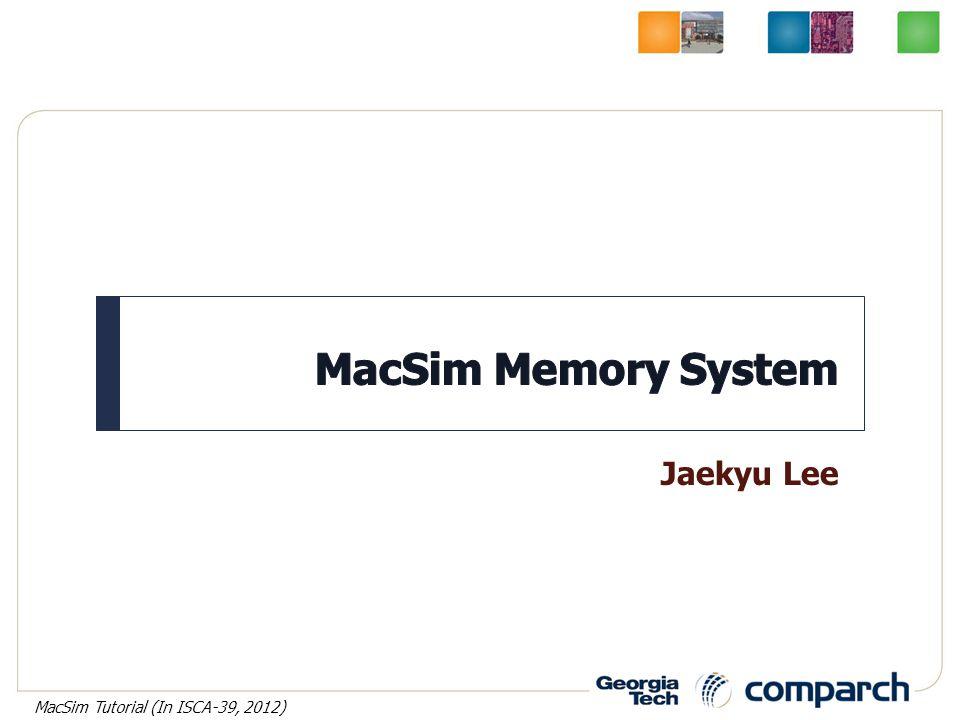 Jaekyu Lee MacSim Tutorial (In ISCA-39, 2012)