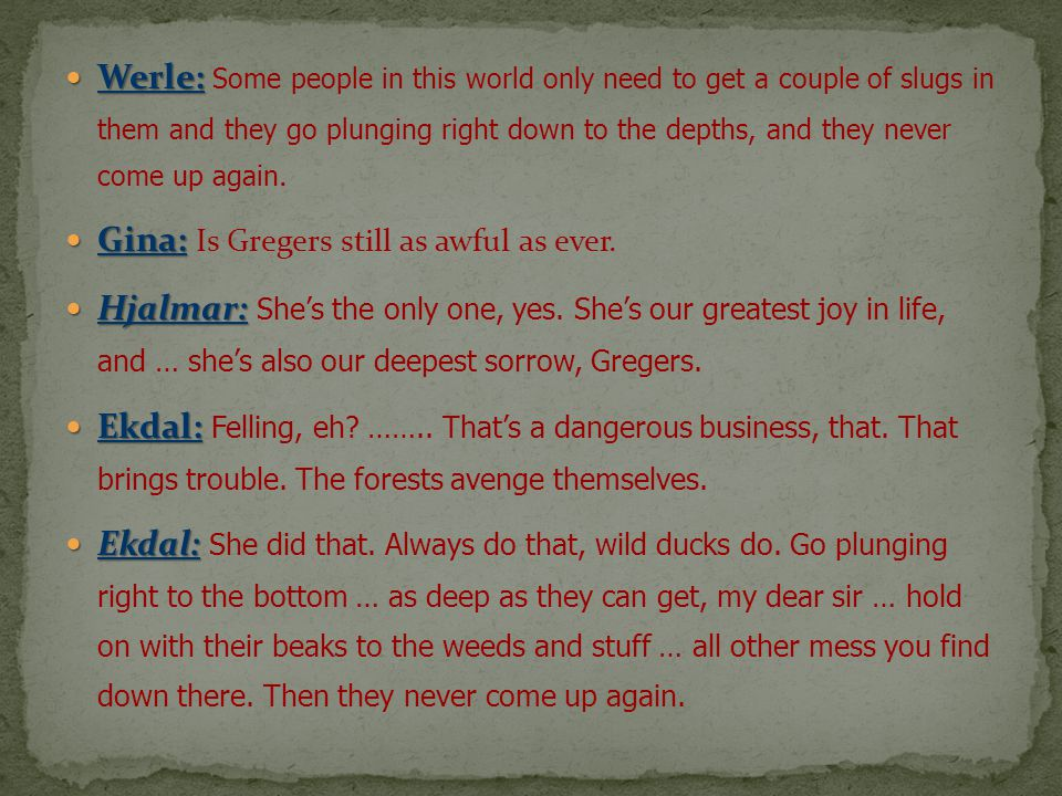 Werle: Werle: Some people in this world only need to get a couple of slugs in them and they go plunging right down to the depths, and they never come