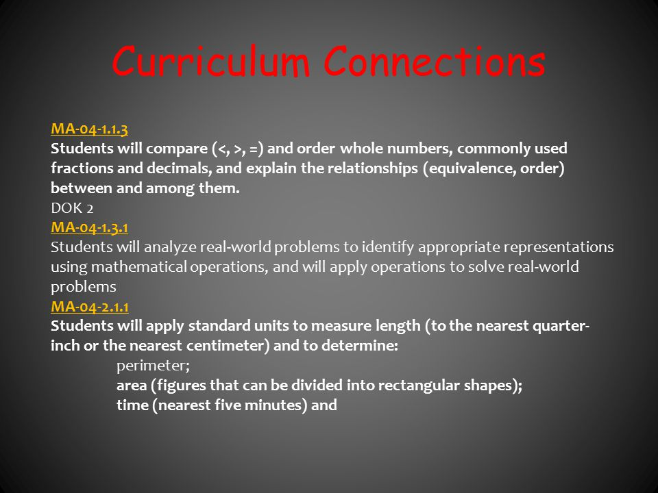 Curriculum Connections MA-04-1.1.3 Students will compare (, =) and order whole numbers, commonly used fractions and decimals, and explain the relation