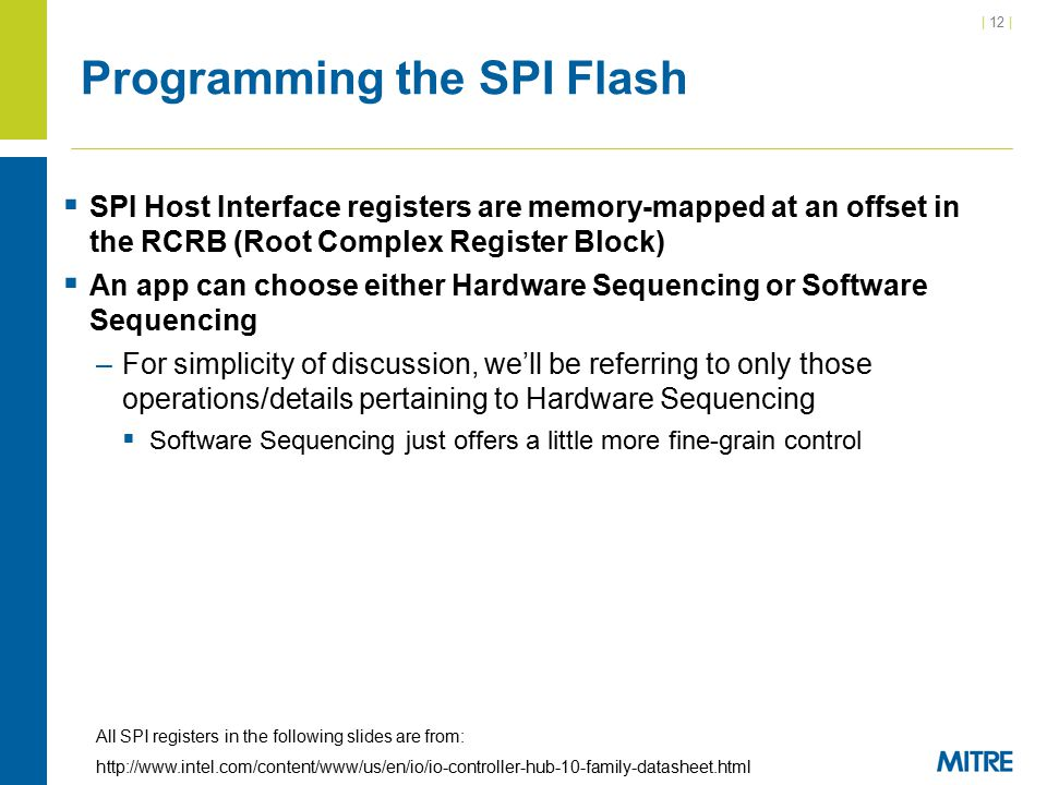 | 12 | Programming the SPI Flash  SPI Host Interface registers are memory-mapped at an offset in the RCRB (Root Complex Register Block)  An app can