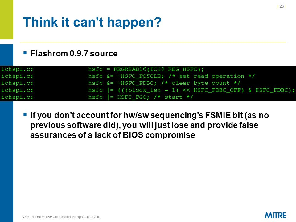 | 26 | Think it can't happen?  Flashrom 0.9.7 source  If you don't account for hw/sw sequencing's FSMIE bit (as no previous software did), you will