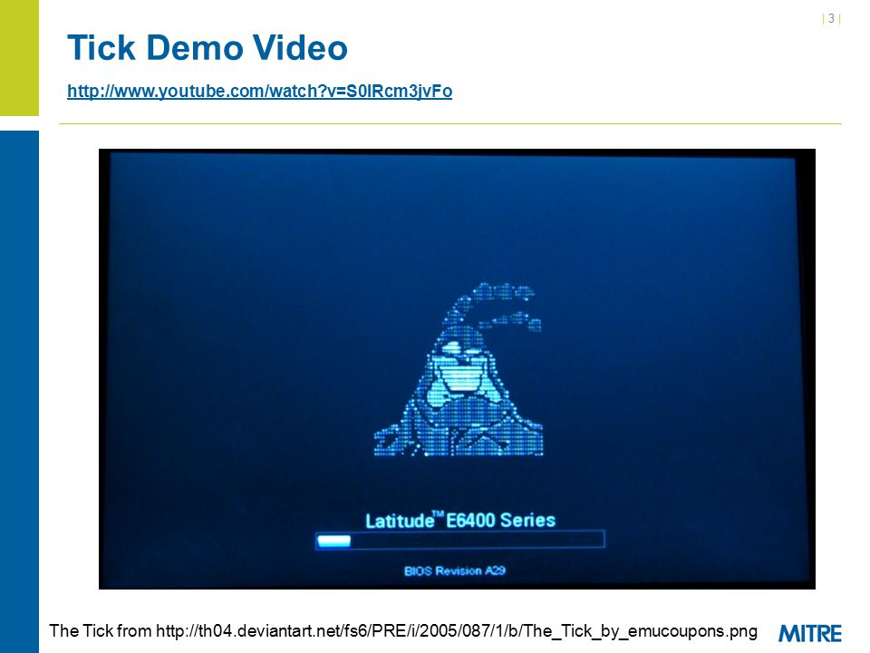 | 3 || 3 | Tick Demo Video http://www.youtube.com/watch v=S0lRcm3jvFo http://www.youtube.com/watch v=S0lRcm3jvFo The Tick from http://th04.deviantart.net/fs6/PRE/i/2005/087/1/b/The_Tick_by_emucoupons.png