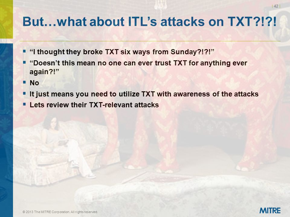 "| 42 | But…what about ITL's attacks on TXT?!?!  ""I thought they broke TXT six ways from Sunday?!?!""  ""Doesn't this mean no one can ever trust TXT fo"