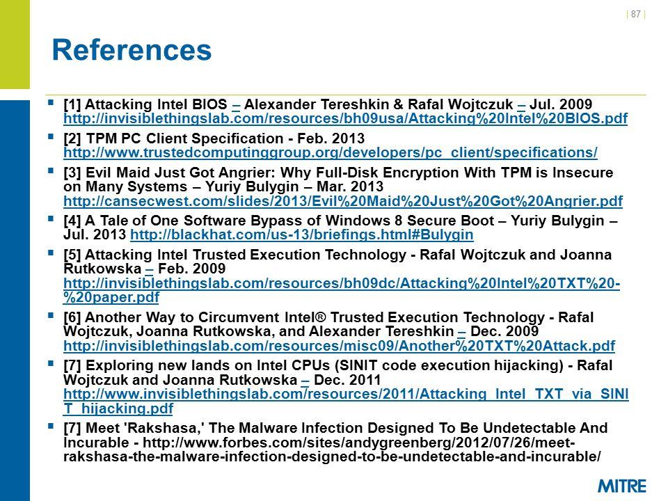| 87 | References  [1] Attacking Intel BIOS – Alexander Tereshkin & Rafal Wojtczuk – Jul.