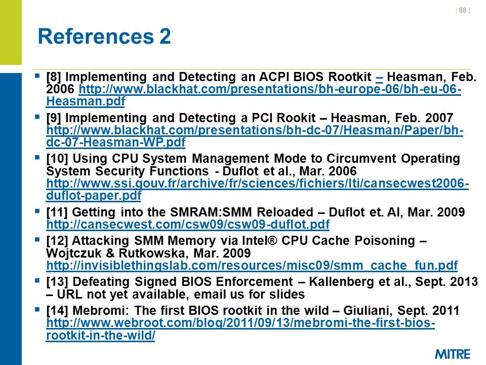 | 88 | References 2  [8] Implementing and Detecting an ACPI BIOS Rootkit – Heasman, Feb.