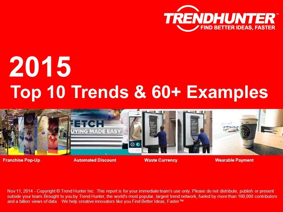 2015 Top 10 Trends & 60+ Examples Nov 11, 2014 - Copyright © Trend Hunter Inc.