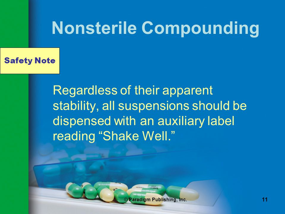 Safety Note © Paradigm Publishing, Inc. 11 Nonsterile Compounding Regardless of their apparent stability, all suspensions should be dispensed with an