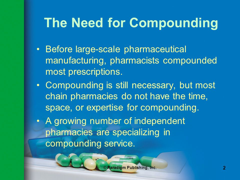© Paradigm Publishing, Inc. 2 The Need for Compounding Before large-scale pharmaceutical manufacturing, pharmacists compounded most prescriptions. Com