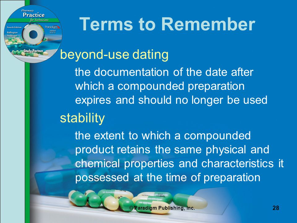 © Paradigm Publishing, Inc. 28 Terms to Remember beyond-use dating the documentation of the date after which a compounded preparation expires and shou