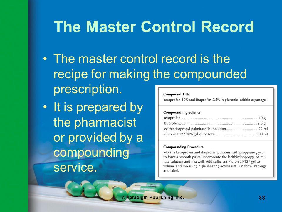 © Paradigm Publishing, Inc. 33 The Master Control Record The master control record is the recipe for making the compounded prescription. It is prepare