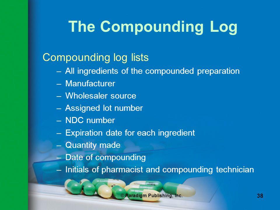 © Paradigm Publishing, Inc. 38 The Compounding Log Compounding log lists –All ingredients of the compounded preparation –Manufacturer –Wholesaler sour