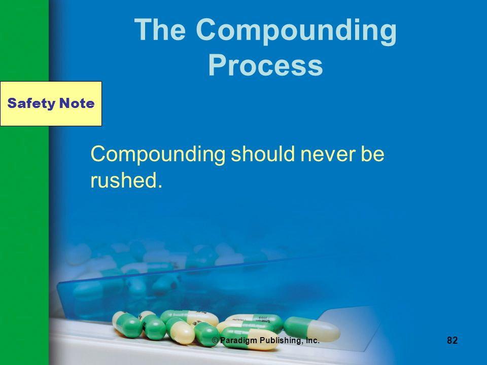 Safety Note © Paradigm Publishing, Inc. 82 The Compounding Process Compounding should never be rushed.