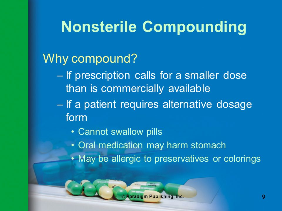 © Paradigm Publishing, Inc.9 Nonsterile Compounding Why compound.
