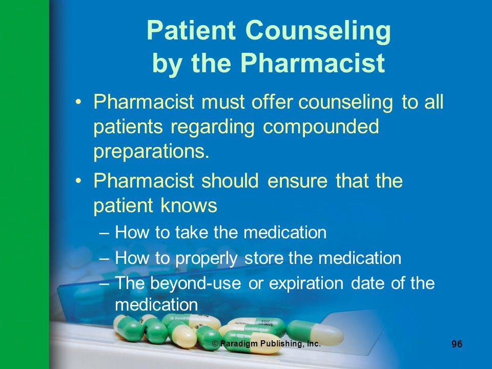 © Paradigm Publishing, Inc. 96 Patient Counseling by the Pharmacist Pharmacist must offer counseling to all patients regarding compounded preparations