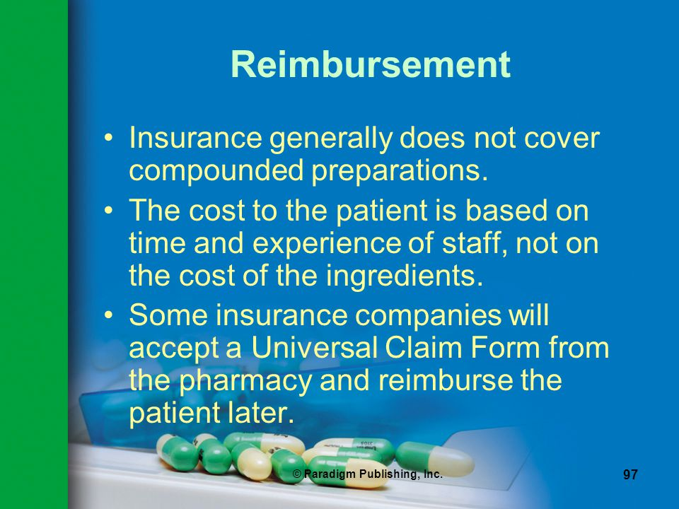 © Paradigm Publishing, Inc. 97 Reimbursement Insurance generally does not cover compounded preparations. The cost to the patient is based on time and
